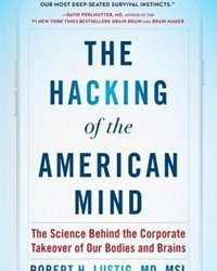 "Dr. Robert Lustig, ""The Hacking Of The American Mind"""