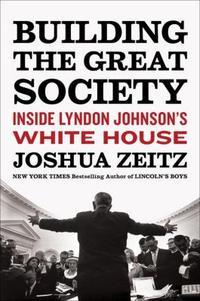 "Joshua Zeitz, ""Building The Great Society"""